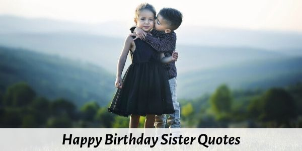 Top 30 Happy Birthday Sister Quotes, Messages, Wishes