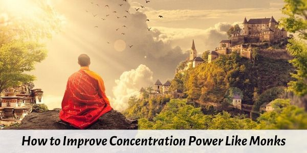 how to improve concentration power like monks
