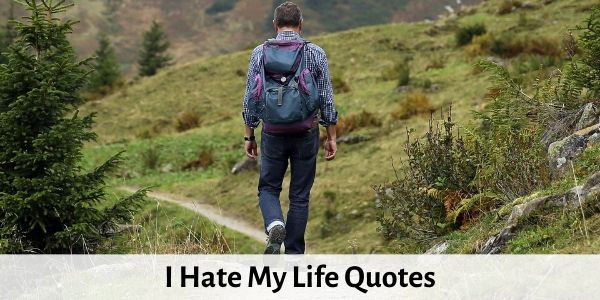 Top 30 I Hate My Life Quotes