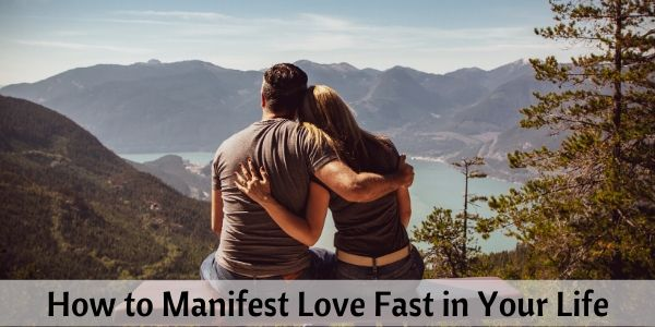 how to manifest love fast in your life